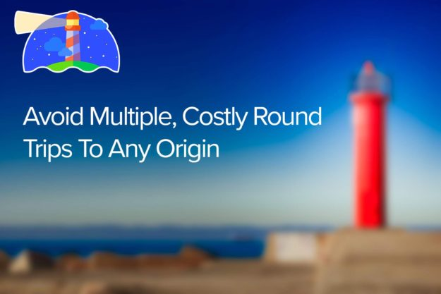 Avoid Multiple Costly Round Trips to Any Origin